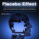 Placebo Effect How to Let Your Brain Deceive You the Right Way and Avoid Scams, Quinn Spencer