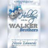 Holidays with the Walker Brothers An Alluring Indulgence Novel, Book 4, Nicole Edwards