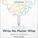 Write No Matter What Advice for Academics, Joli Jensen
