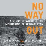 No Way Out A Story of Valor in the Mountains of Afghanistan, Kevin Maurer