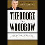 Theodore and Woodrow How Two American Presidents Destroyed Constitutional Freedom, Andrew P. Napolitano