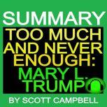 Summary: Too Much and Never Enough by Mary L. Trump, Scott Campbell