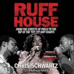 Ruffhouse From the Streets of Philly to the Top of the '90s Hip-Hop Charts, Chris Schwartz