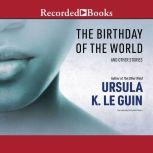 The Birthday of the World And Other Stories, Ursula K. Le Guin