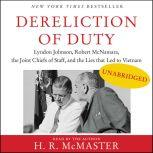 Dereliction of Duty Johnson, McNamara, the Joint Chiefs of Staff, and the Lies That Led to Vietnam, H. R. McMaster