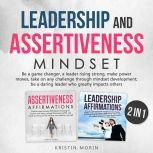Leadership and Assertiveness Mindset (2 in 1) Be a game changer, a leader rising strong, make power moves, take on any challenge through mindset development; be a daring leader who greatly impacts others, Kristin Morin