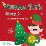 Nimble Elf's Story 1 The Hard Working Elf Children Story Books Set, Dr. MC