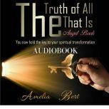 Truth of All that Is, The: The Angel book the Audiobook, Amelia Bert