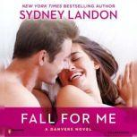 Fall for Me A Danvers Novel, Sydney Landon