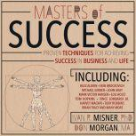 Masters of Success Proven Techniques for Achieving Success in Business and Life, PhD Misner