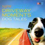 NPR Driveway Moments Dog Tales Radio Stories That Won't Let You Go, NPR
