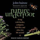 Nature Underfoot Living with Beetles, Crabgrass, Fruit Flies, and Other Tiny Life Around Us, John Hainze