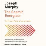 The Cosmic Energizer The Miracle Power of the Universe, Joseph Murphy