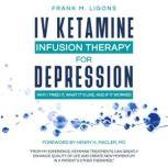 IV Ketamine Infusions for Depression Why I tried It, What It's Like, and If It Worked, Frank M. Ligons