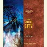 The White City Book 3 of The Clockwork Dark, John Claude Bemis
