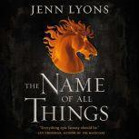 The Name of All Things, Jenn Lyons