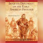 Iroquois and Diplomacy on the Early American Frontier, Timothy Shannon