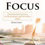 Focus Eliminate Distractions, Perfectionism, and Get More Done, Dave Farrel