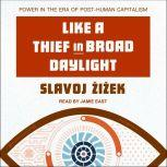 Like a Thief in Broad Daylight Power in the Era of Post-Human Capitalism, Slavoj Zizek