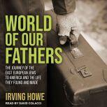 World of Our Fathers The Journey of the East European Jews to America and the Life They Found and Made, Irving Howe