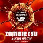 Zombie CSU The Forensic Science of the Living Dead, Jonathan Maberry
