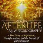 The Atheist and the Afterlife - an Autobiography, Ray Catania