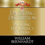 Dazzling Description: Painting the Perfect Picture, William Bernhardt
