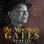 At America's Gates Chinese Immigration during the Exclusion Era, 1882-1943, Erika Lee