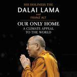 Our Only Home A Climate Appeal to the World, Dalai Lama