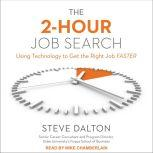 The 2-Hour Job Search Using Technology to Get the Right Job Faster, Steve Dalton