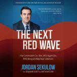 The Next Red Wave How Conservatives Can Beat Leftist Aggression, RINO Betrayal & Deep State Subversion, Jordan Sekulow