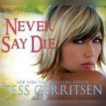 Never Say Die, Tess Gerritsen