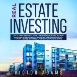 Real Estate Investing: The Ultimate Practical Guide To Making your Riches, Retiring Early and Building Passive Income with Rental Properties, Flipping Houses, Commercial and Residential Real Estate