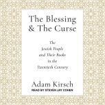 The Blessing and the Curse The Jewish People and Their Books in the Twentieth Century, Adam Kirsch