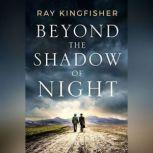 Beyond the Shadow of Night, Ray Kingfisher