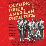 Olympic Pride, American Prejudice The Untold Story of 18 African Americans Who Defied Jim Crow and Adolf Hitler to Compete in the 1936 Berlin Olympics, Deborah Riley Draper