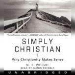 Simply Christian Why Christianity Makes Sense, N. T. Wright
