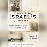 Reclaiming Israels History Roots, Rights, and the Struggle for Peace, David  Brog