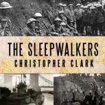 The Sleepwalkers How Europe Went to War in 1914, Christopher Clark