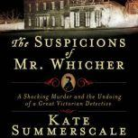 The Suspicions of Mr. Whicher A Shocking Murder and the Undoing of a Great Victorian Detective, Kate Summerscale