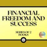 FINANCIAL FREEDOM AND SUCCESS (SERIES OF 2 BOOKS), LIBROTEKA