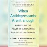 When Antidepressants Aren't Enough Harnessing the Power of Mindfulness to Alleviate Depression, Zindel V. Segal