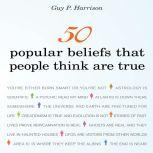 50 Popular Beliefs That People Think Are True, Guy P Harrison