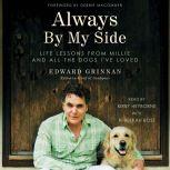 Always by My Side Life Lessons From Millie and All the Dogs I've Loved, Edward Grinnan