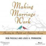 Making Marriage Work Avoiding the Pitfalls and Achieving Success, Rob Pascale and Louis H. Primavera