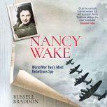 Nancy Wake World War Two's Most Rebellious Spy, Russell Braddon