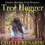 Tree Hugger Outdoor Bondage Erotic Romance, Giselle Renarde