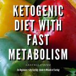 Ketogenic Diet With Fast Metabolism For Beginners  Guide To Living The Keto Lifestyle With Ketogenic Desserts & Sweet Snacks Fat Bomb Recipes + Dry Fasting : Guide to Miracle of Fasting, Greenleatherr