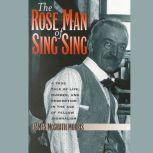 The Rose Man of Sing Sing A True Tale of Life, Murder, and Redemption in the Age of Yellow Journalism, James McGrath Morris