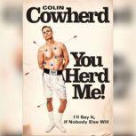 You Herd Me! I'll Say It If Nobody Else Will, Colin Cowherd